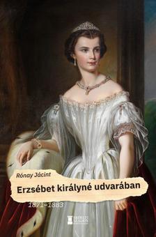 RÓNAY JÁCINT - Erzsébet királyné udvarában