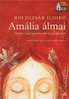Boldizsár Ildikó - Amália álmai - Mesék a világ legszomorúbb boszorkányáról - Szegedi Katalin rajzaival