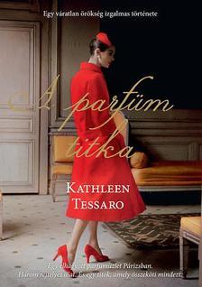 Tessaro, Kathleen - A parfüm titka - Egy váratlan örökség izgalmas története