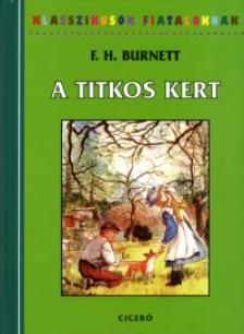 Frances Hodgson Burnett - A TITKOS KERT - KLASSZIKUSOK FIATALOKNAK -