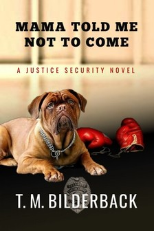 Bilderback T. M. - Mama Told Me Not To Come - A Justice Security Novel [eKönyv: epub, mobi]