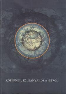 Deák András - Kopernikusz leányához a hitről [antikvár]