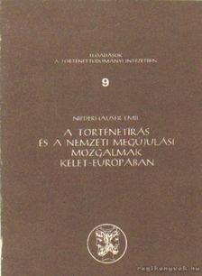 Niederhauser Emil - A történetírás és a nemzeti megújulási mozgalmak Kelet-Európában [antikvár]