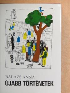 Balázs Anna - Újabb történetek [antikvár]