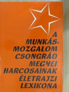 Fehér István - A munkásmozgalom Csongrád megyei harcosainak életrajzi lexikona [antikvár]