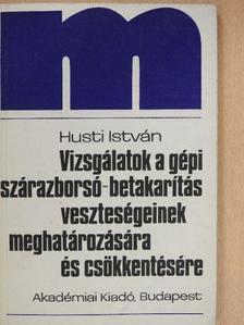 Husti István - Vizsgálatok a gépi szárazborsó-betakarítás veszteségeinek meghatározására és csökkentésére (dedikált példány) [antikvár]