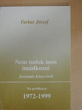 Farkas József - Nem tudok nem imádkozni [antikvár]