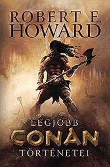 Howard, Robert E. - Robert E. Howard legjobb Conan történetei