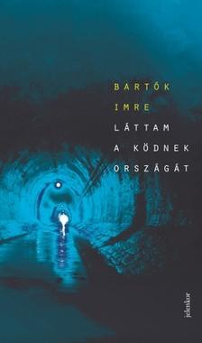 Bartók Imre - Láttam a ködnek országát [eKönyv: epub, mobi]