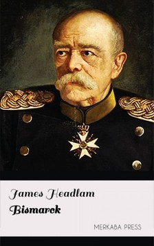 Headlam James - Bismarck [eKönyv: epub, mobi]
