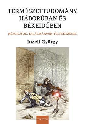 Inzelt György - Természettudomány háborúban és békeidőben - Kémikusok, találmányok, felfedezések
