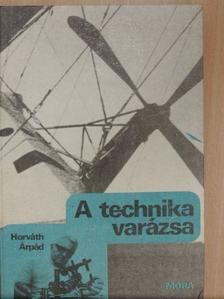 Horváth Árpád - A technika varázsa [antikvár]
