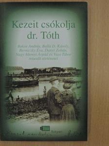 Bakos András - Kezeit csókolja dr. Tóth [antikvár]