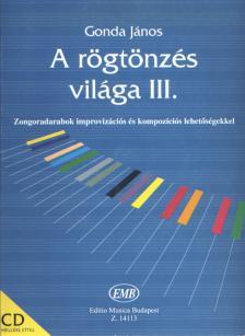 Gonda János - A RÖGTÖNZÉS VILÁGA III. CD MELLÉKLETTEL