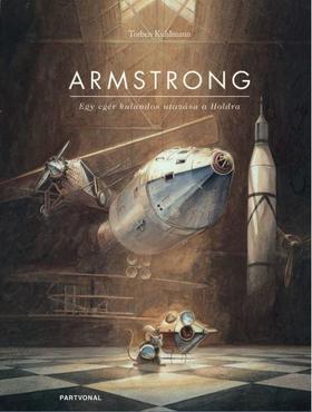 Torben Kuhlmann - Armstrong - Egy egér kalandos utazása a Holdra [nyári akció]