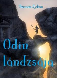 """Zoltán Szemán - Odin lándzsája - A """"Legenda születik"""" folytatása [eKönyv: epub, mobi]"""