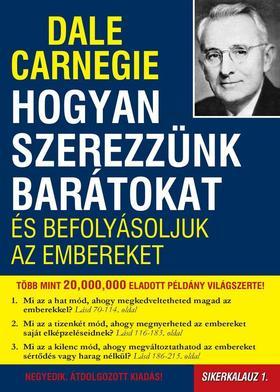 Dale Carnegie - Hogyan szerezzünk barátokat és befolyásoljuk az embereket - Sikerkalauz 1.