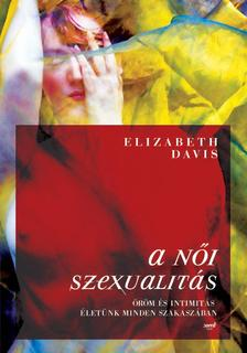 Elizabeth Davis - A NŐI SZEXUALITÁS - ÖRÖM ÉS INTIMITÁS ÉLETÜNK MINDEN SZAKASZÁBAN__ ###