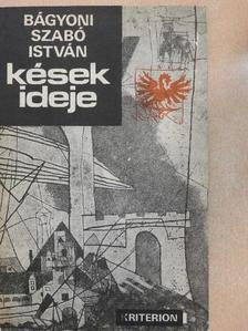 Bágyoni Szabó István - Kések ideje [antikvár]