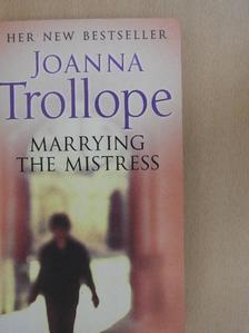 Joanna Trollope - Marrying the mistress [antikvár]