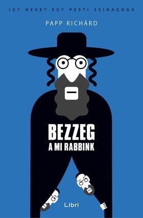 Papp Richárd - Bezzeg a mi rabbink - Így nevet egy pesti zsinagóga