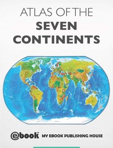 House My Ebook Publishing - Atlas of the Seven Continents [eKönyv: epub, mobi]