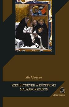 Slíz Mariann - Személynevek a középkori Magyarországon