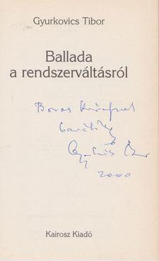 Gyurkovics Tibor - Ballada a rendszerváltásról (dedikált) [antikvár]