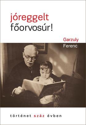 Garzuly Ferenc - jóreggelt, főorvosúr!