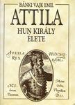 BÁNKI VAJK EMIL - Attila hun király élete [antikvár]