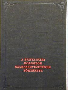 Gergely Ernő - A Bányaipari Dolgozók Szakszervezetének története [antikvár]