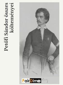 PETŐFI SÁNDOR - Petőfi Sándor összes költeményei [eKönyv: epub, mobi]