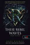 Sara Raasch - These Rebel Waves - Lázadó hullámok (Folyami kalózok 1.)