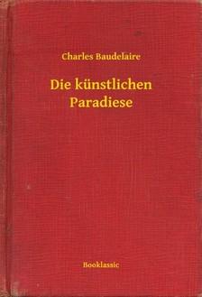 Charles Baudelaire - Die künstlichen Paradiese [eKönyv: epub, mobi]