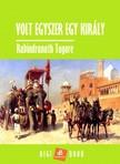 Rabindranáth Tagore - Volt egyszer egy király [eKönyv: epub, mobi]