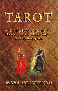 Cointreau Maya - Tarot - A Complete Course in Basic Tarot Meanings & Techniques [eKönyv: epub, mobi]