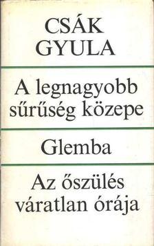 Csák Gyula - A legnagyobb sűrűség közepe; Glemba; Az őszülés váratlan órája [antikvár]