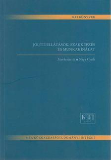 Nagy Gyula - Jóléti ellátások, szakképzés és munkakínálat [antikvár]