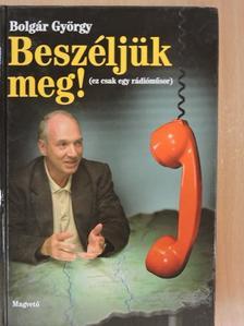 Bolgár György - Beszéljük meg! [antikvár]