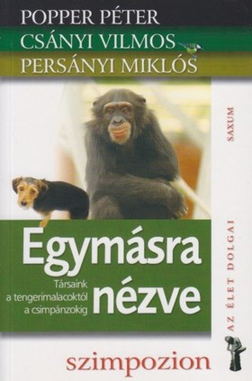 Popper Péter-Csányi Vilmos-Persányi Miklós - Egymásra nézve - Társaink a tengerimalacoktól a csimpánzokig