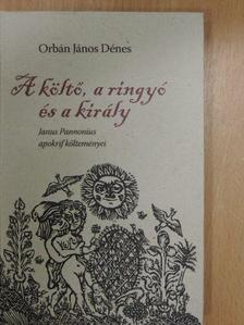 Orbán János Dénes - A költő, a ringyó és a király [antikvár]
