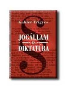 Kahler Frigyes - Jogállam és diktatúra