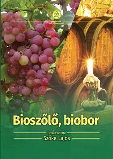SZŐKE LAJOS - Bioszőlő, biobor - Ökológiai szőlőtermesztés és borászat