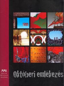 Pécsi Györgyi - Októberi emlékezés - A Magyar Művészeti Akadémia kiállítása az 1956-os forradalom 60. évfordulójának tiszteletére [antikvár]