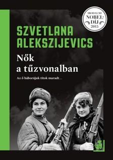 Szvetlana Alekszijevics - Nők a tűzvonalban [eKönyv: epub, mobi]