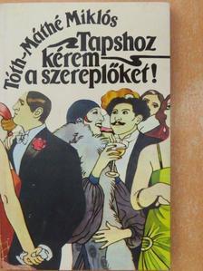 Tóth-Máthé Miklós - Tapshoz kérem a szereplőket! [antikvár]
