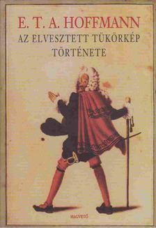 E. T. A. Hoffmann - Az elvesztett tükörkép története [antikvár]