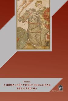 Festus - FESTUS: A RÓMAI NÉP VISELT DOLGAINAK BREVIÁRIUMA