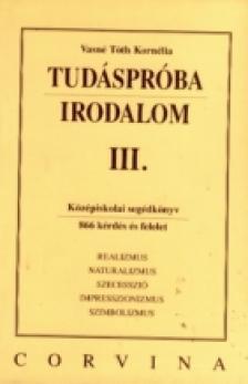 VASNÉ TÓTH KORNÉLIA - TUDÁSPRÓBA - IRODALOM III.