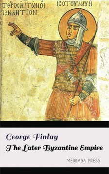 Finlay George - The Later Byzantine Empire [eKönyv: epub, mobi]